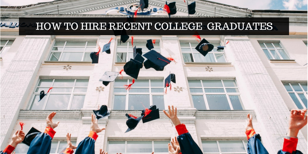 4 Quick Tips How to Hire Recent College Graduates