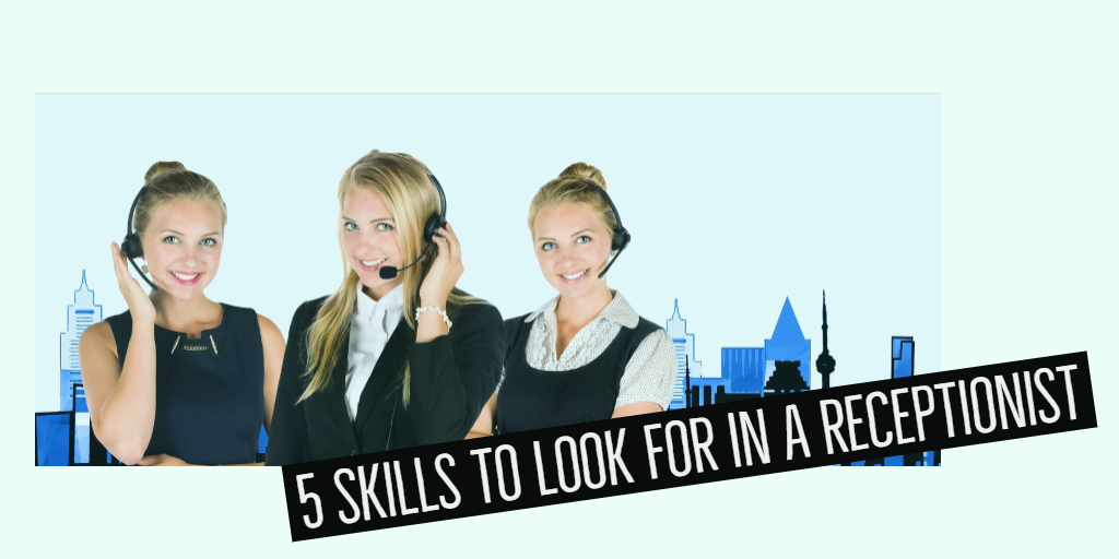 5 Skills To Look For In a Receptionist